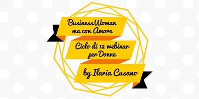 BusinessWoman… ma con AmoreCiclo di 12 webinar per Donne