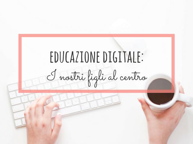 educazione digitale i nostri figli al centro